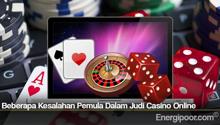 Beberapa Kesalahan Pemula Dalam Judi Casino Online