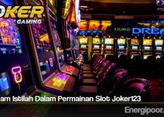 Beragam Istilah Dalam Permainan Slot Joker123