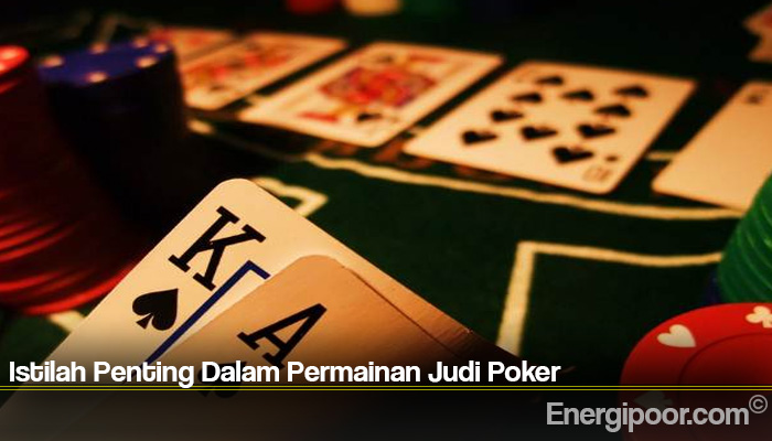 Istilah Penting Dalam Permainan Judi Poker
