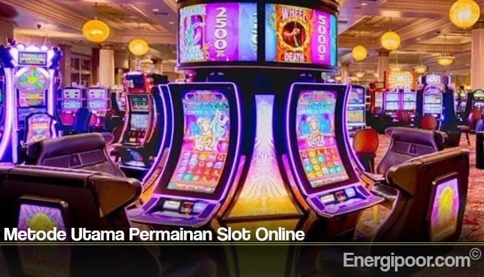 Metode Utama Permainan Slot Online