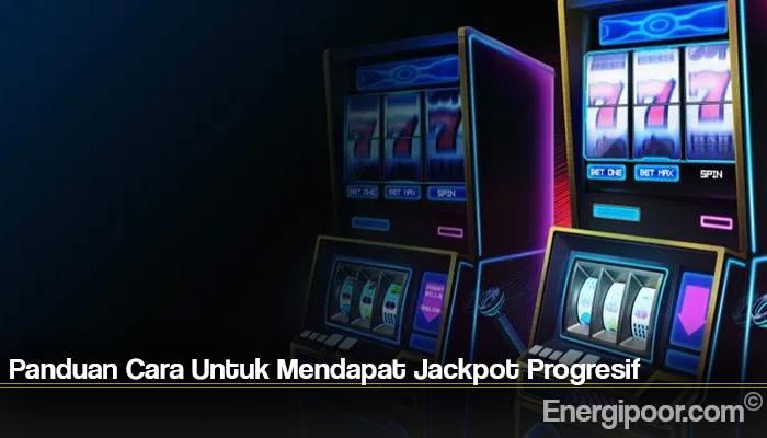 Panduan Cara Untuk Mendapat Jackpot Progresif