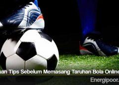 Panduan Tips Sebelum Memasang Taruhan Bola Online