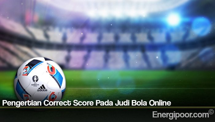Pengertian Correct Score Pada Judi Bola Online