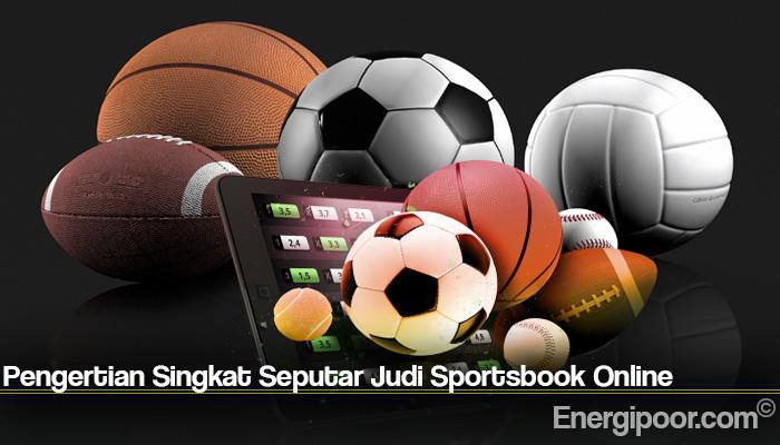 Pengertian Singkat Seputar Judi Sportsbook Online