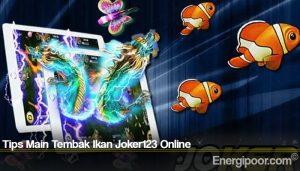 Tips Main Tembak Ikan Joker123 Online