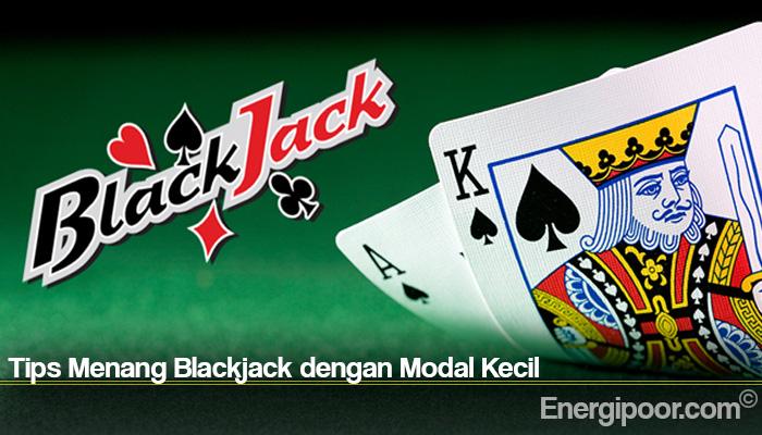 Tips Menang Blackjack dengan Modal Kecil