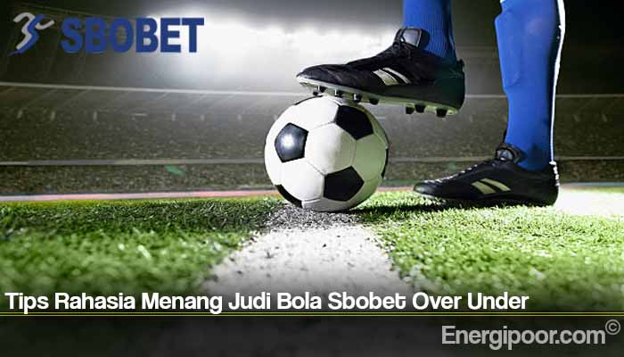 Tips Rahasia Menang Judi Bola Sbobet Over Under