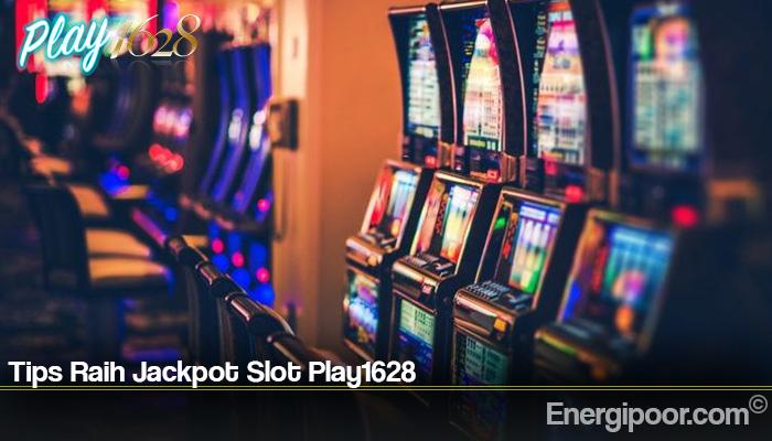 Tips Raih Jackpot Slot Play1628