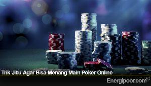 Trik Jitu Agar Bisa Menang Main Poker Online