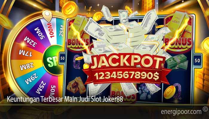 Keuntungan Terbesar Main Judi Slot Joker88