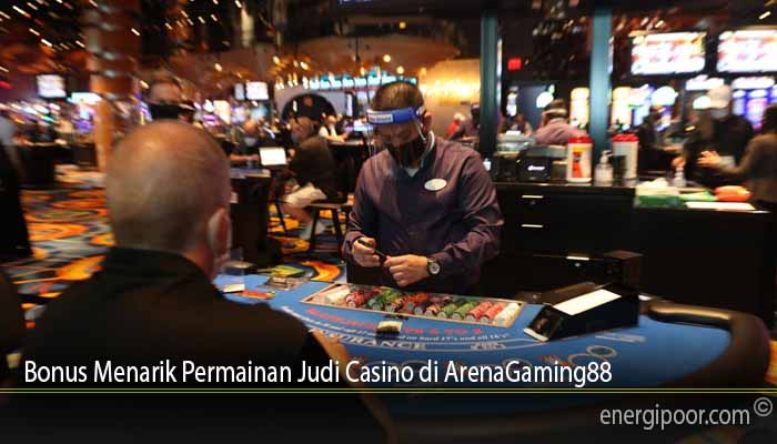 Bonus Menarik Permainan Judi Casino di ArenaGaming88