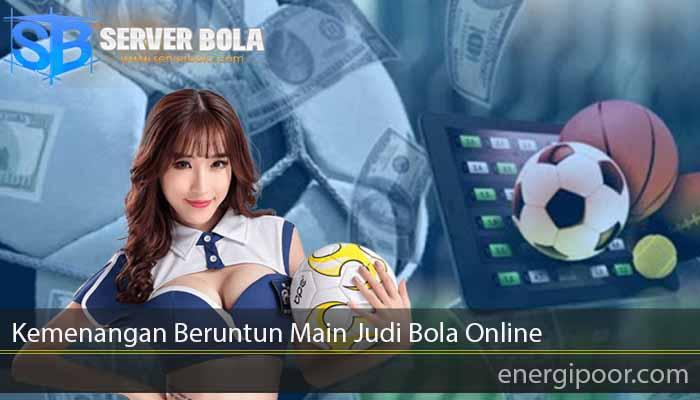 Kemenangan Beruntun Main Judi Bola Online