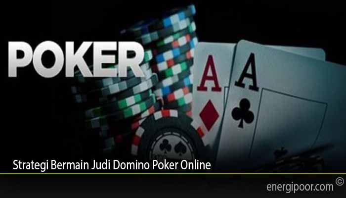 Strategi Bermain Judi Domino Poker Online